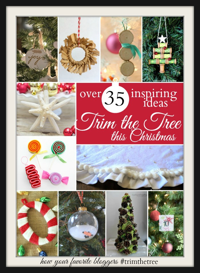 Trim the Tree this Christmas with more than 35 ideas to inspire from your favorite bloggers! #trimthetree